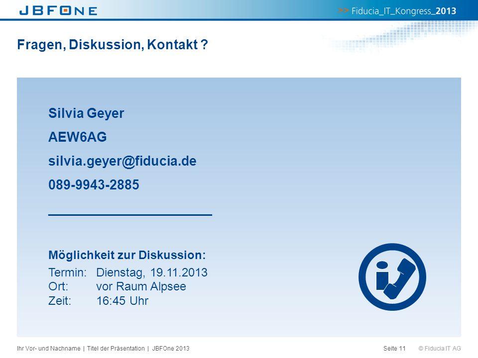 © Fiducia IT AG Fragen, Diskussion, Kontakt ? Seite 11Ihr Vor- und Nachname | Titel der Präsentation | JBFOne 2013 Silvia Geyer AEW6AG silvia.geyer@fi