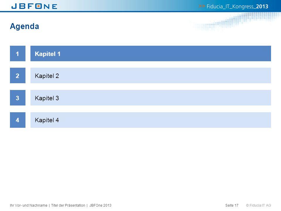 © Fiducia IT AG Agenda Seite 17 1Kapitel 1 2Kapitel 2 3Kapitel 3 4Kapitel 4 Ihr Vor- und Nachname | Titel der Präsentation | JBFOne 2013