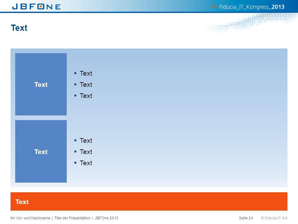 © Fiducia IT AG Text Seite 24 Text Ihr Vor- und Nachname | Titel der Präsentation | JBFOne 2013