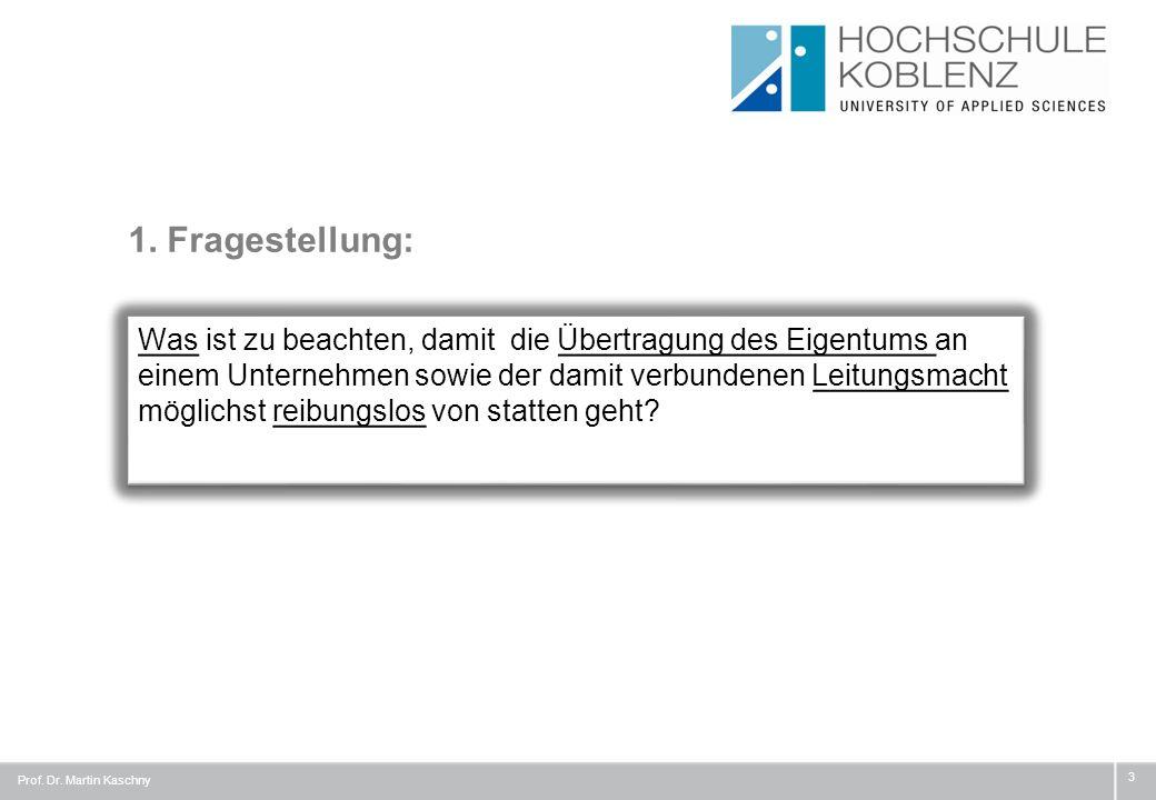 1. Fragestellung: Prof. Dr. Martin Kaschny 3 Was ist zu beachten, damit die Übertragung des Eigentums an einem Unternehmen sowie der damit verbundenen