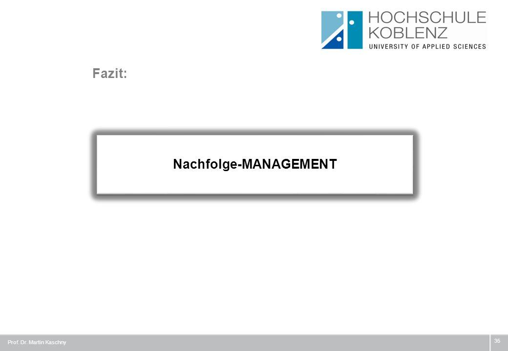 Prof. Dr. Martin Kaschny 35 Nachfolge-MANAGEMENT Nachfolge-MANAGEMENT Fazit:
