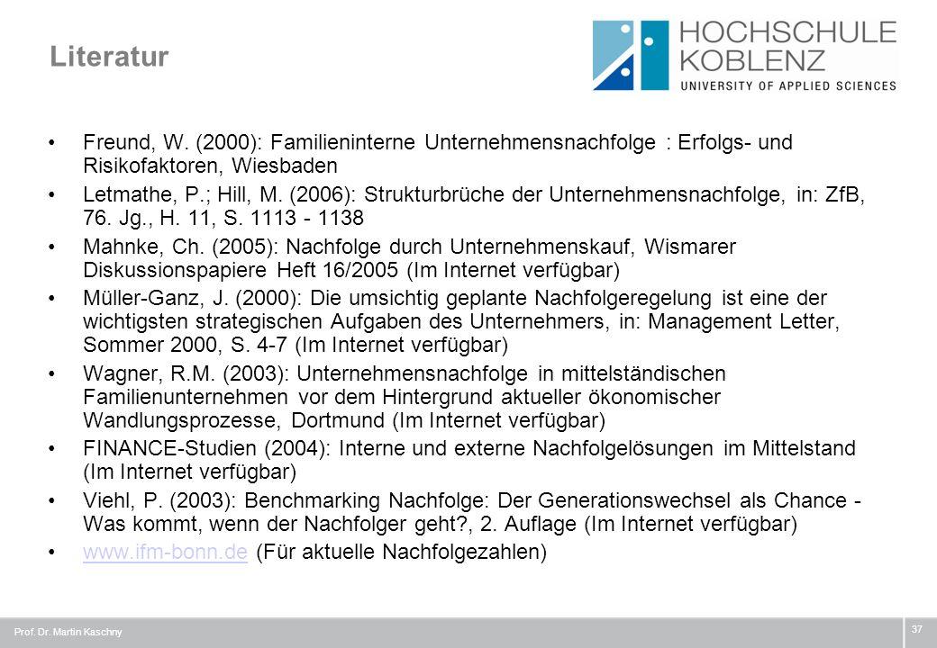 Literatur Freund, W. (2000): Familieninterne Unternehmensnachfolge : Erfolgs- und Risikofaktoren, Wiesbaden Letmathe, P.; Hill, M. (2006): Strukturbrü