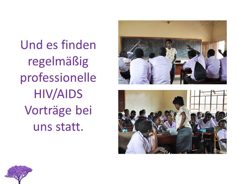 Und es finden regelmäßig professionelle HIV/AIDS Vorträge bei uns statt.