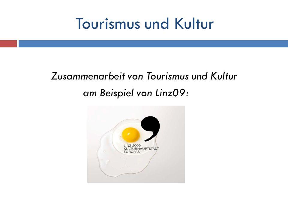 Tourismus und Kultur Zusammenarbeit von Tourismus und Kultur am Beispiel von Linz09: