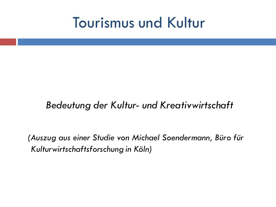 Tourismus und Kultur Bedeutung der Kultur- und Kreativwirtschaft (Auszug aus einer Studie von Michael Soendermann, Büro für Kulturwirtschaftsforschung