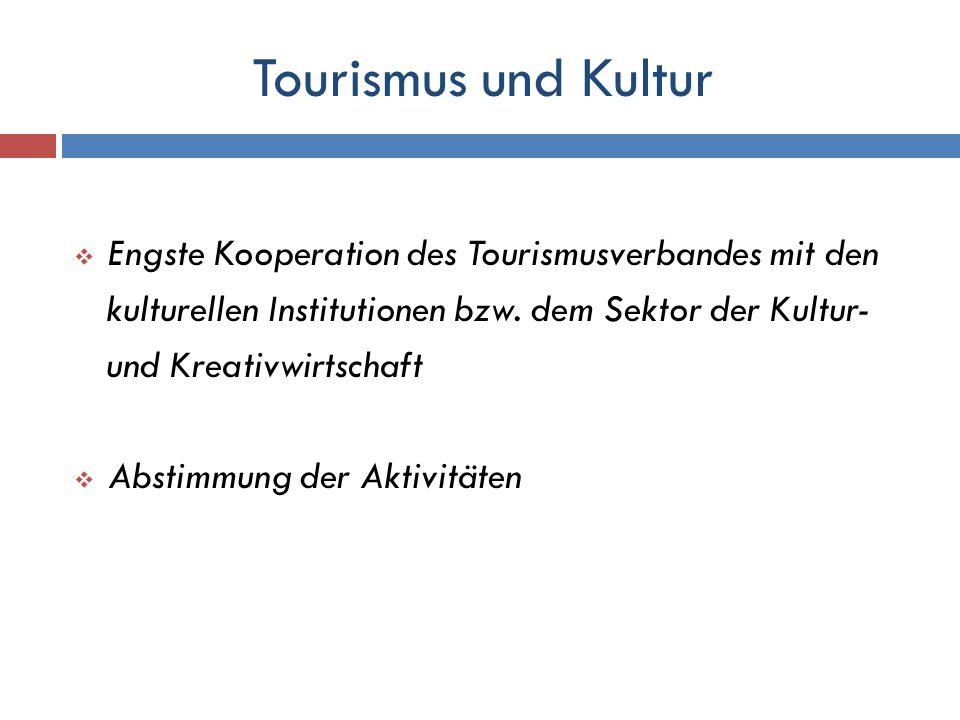 Engste Kooperation des Tourismusverbandes mit den kulturellen Institutionen bzw. dem Sektor der Kultur- und Kreativwirtschaft Abstimmung der Aktivität