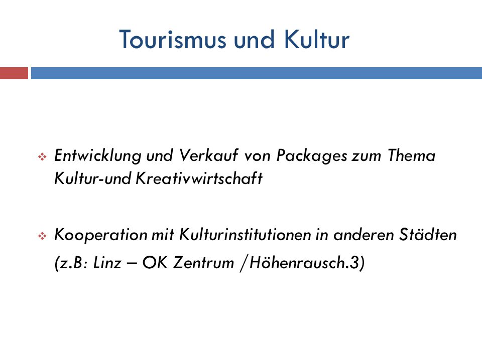 Tourismus und Kultur Entwicklung und Verkauf von Packages zum Thema Kultur-und Kreativwirtschaft Kooperation mit Kulturinstitutionen in anderen Städte