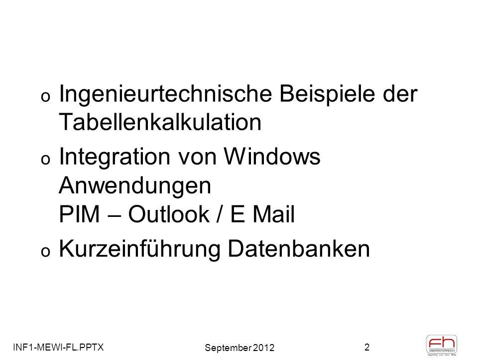 INF1-MEWI-FL.PPTX September 2012 43 Die Datenmaske (Datenbankfunktionen in Excel) o DATEN – MASKE (Alt+N+M) Schaltflächen zur Bearbeitung Name des Tabellenblatts Datensatznummer Datenfeldnamen Datenfelder eines Datensatzes
