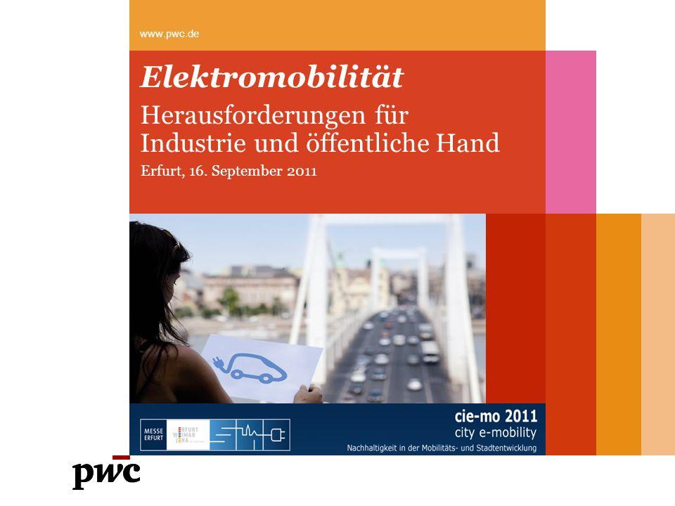 Elektromobilität Herausforderungen für Industrie und öffentliche Hand www.pwc.de Erfurt, 16. September 2011