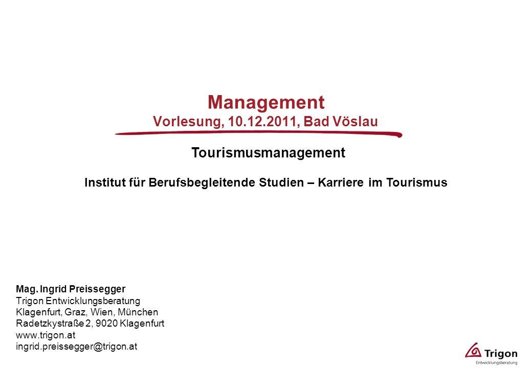 Management Vorlesung, 10.12.2011, Bad Vöslau Mag. Ingrid Preissegger Trigon Entwicklungsberatung Klagenfurt, Graz, Wien, München Radetzkystraße 2, 902