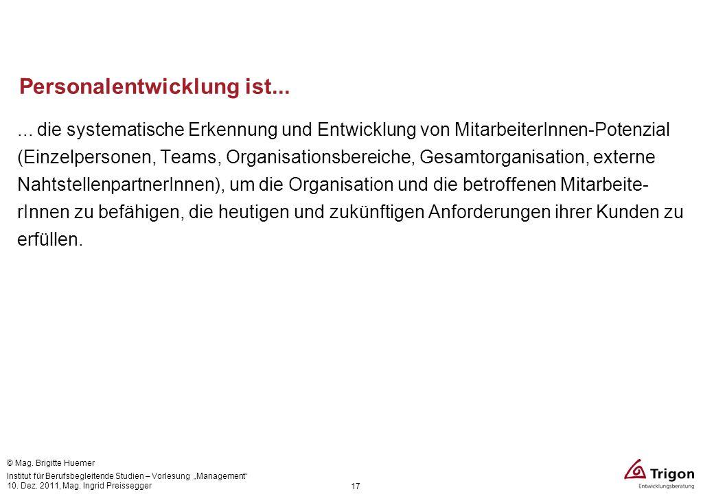 17 Personalentwicklung ist...... die systematische Erkennung und Entwicklung von MitarbeiterInnen-Potenzial (Einzelpersonen, Teams, Organisationsberei