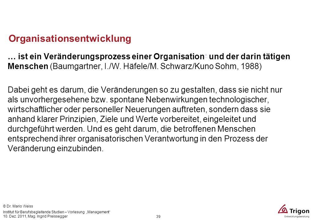 Organisationsentwicklung … ist ein Veränderungsprozess einer Organisation und der darin tätigen Menschen (Baumgartner, I./W. Häfele/M. Schwarz/Kuno So