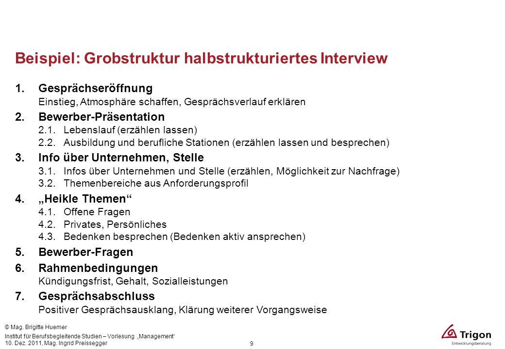 9 Beispiel: Grobstruktur halbstrukturiertes Interview 1.Gesprächseröffnung Einstieg, Atmosphäre schaffen, Gesprächsverlauf erklären 2.Bewerber-Präsent