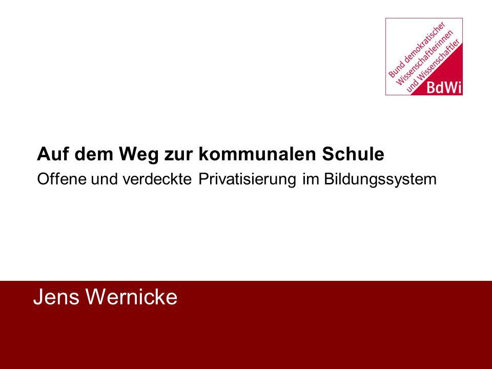 Jens Wernicke Auf dem Weg zur kommunalen Schule Offene und verdeckte Privatisierung im Bildungssystem