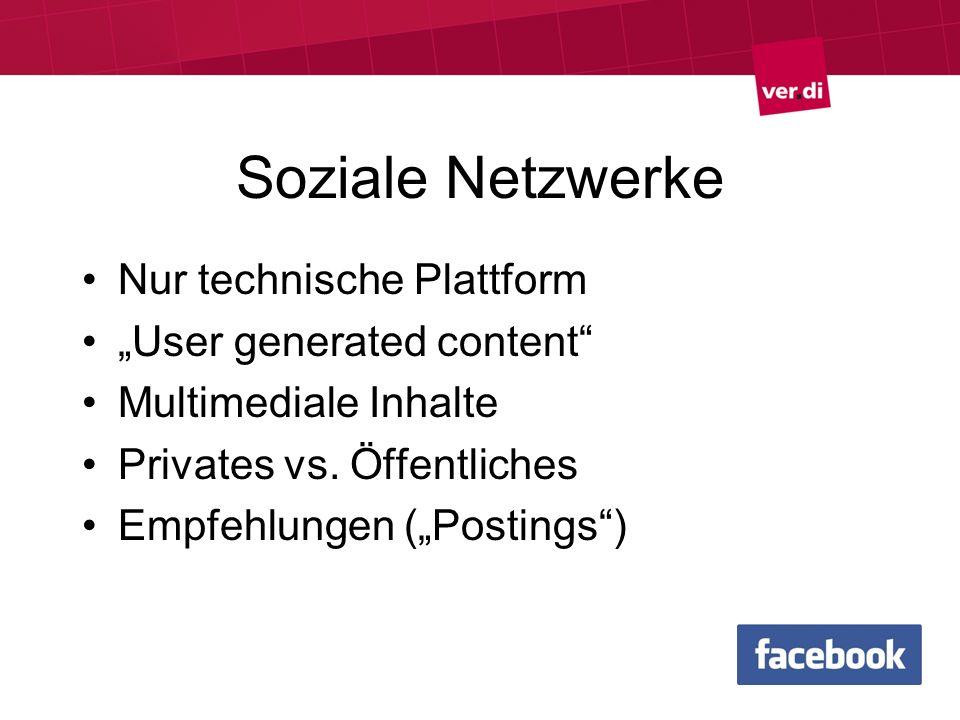 Soziale Netzwerke Nur technische Plattform User generated content Multimediale Inhalte Privates vs. Öffentliches Empfehlungen (Postings)