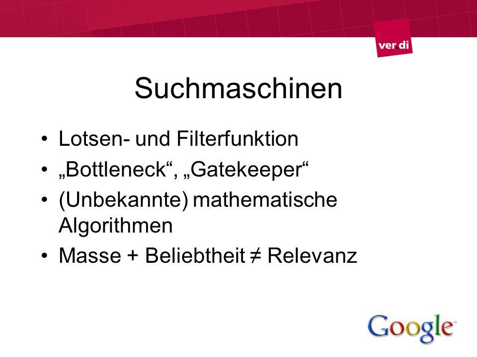 Suchmaschinen Lotsen- und Filterfunktion Bottleneck, Gatekeeper (Unbekannte) mathematische Algorithmen Masse + Beliebtheit Relevanz
