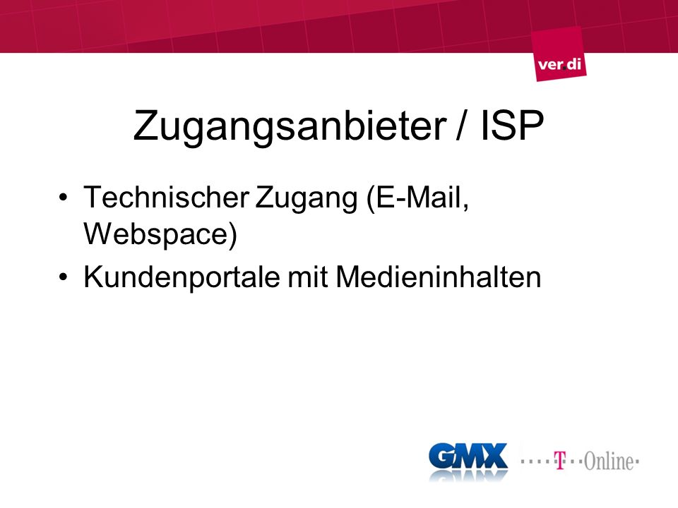 Zugangsanbieter / ISP Technischer Zugang (E-Mail, Webspace) Kundenportale mit Medieninhalten