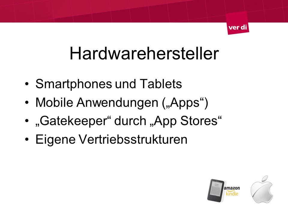 Hardwarehersteller Smartphones und Tablets Mobile Anwendungen (Apps) Gatekeeper durch App Stores Eigene Vertriebsstrukturen