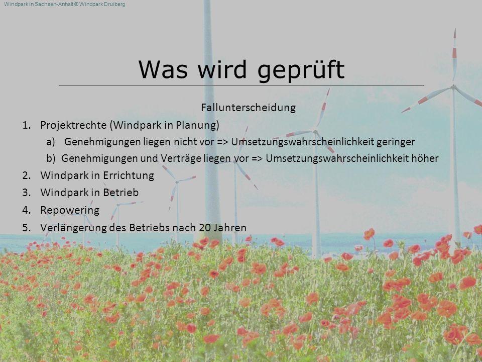 Windpark in Sachsen-Anhalt © Windpark Druiberg Was wird geprüft Fallunterscheidung 1.Projektrechte (Windpark in Planung) a)Genehmigungen liegen nicht