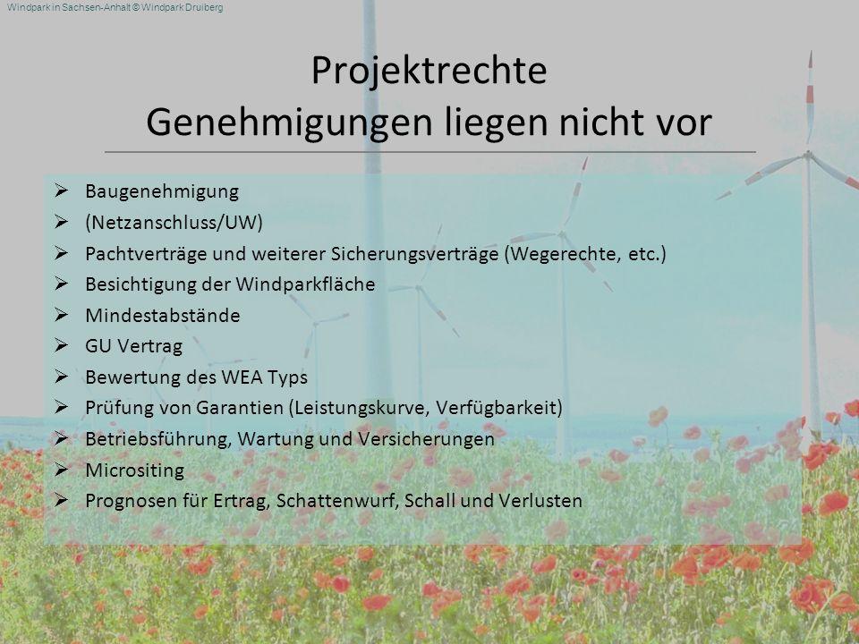 Windpark in Sachsen-Anhalt © Windpark Druiberg Projektrechte Genehmigungen liegen nicht vor Baugenehmigung (Netzanschluss/UW) Pachtverträge und weiter