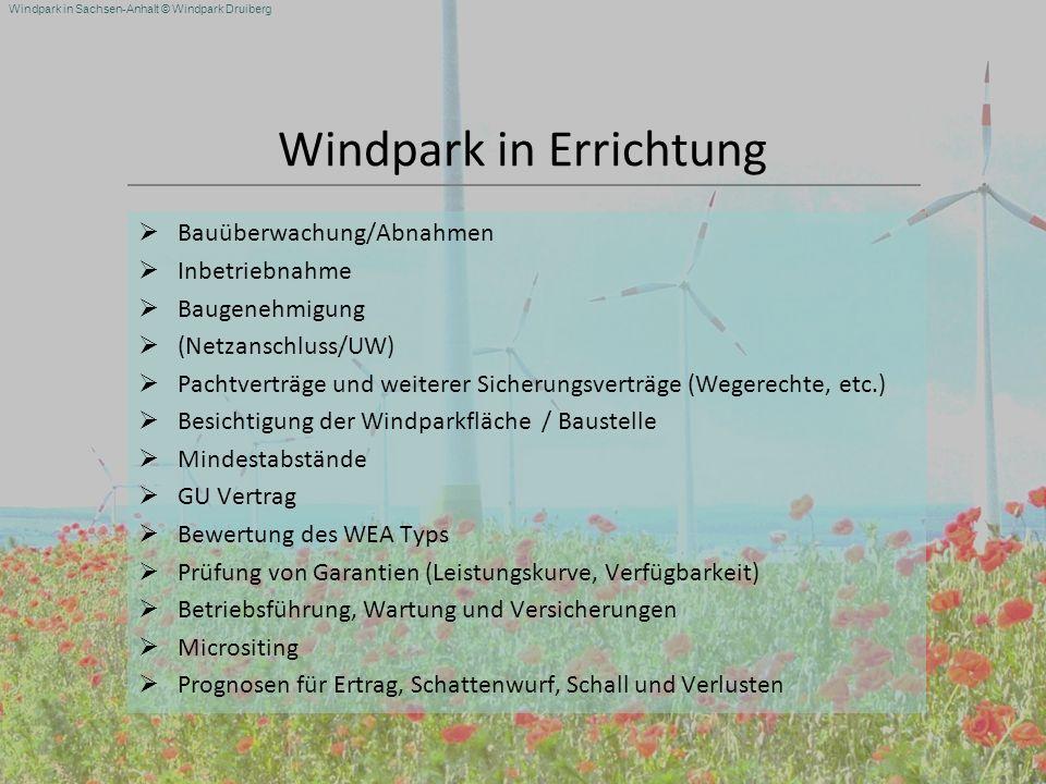 Windpark in Sachsen-Anhalt © Windpark Druiberg Windpark in Errichtung Bauüberwachung/Abnahmen Inbetriebnahme Baugenehmigung (Netzanschluss/UW) Pachtve