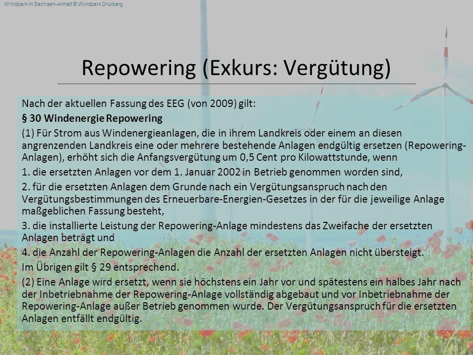 Windpark in Sachsen-Anhalt © Windpark Druiberg Repowering (Exkurs: Vergütung) Nach der aktuellen Fassung des EEG (von 2009) gilt: § 30 Windenergie Rep