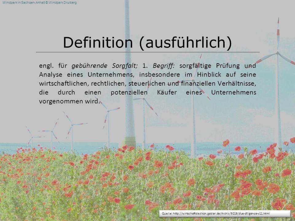 Windpark in Sachsen-Anhalt © Windpark Druiberg Definition (ausführlich) engl. für gebührende Sorgfalt; 1. Begriff: sorgfältige Prüfung und Analyse ein