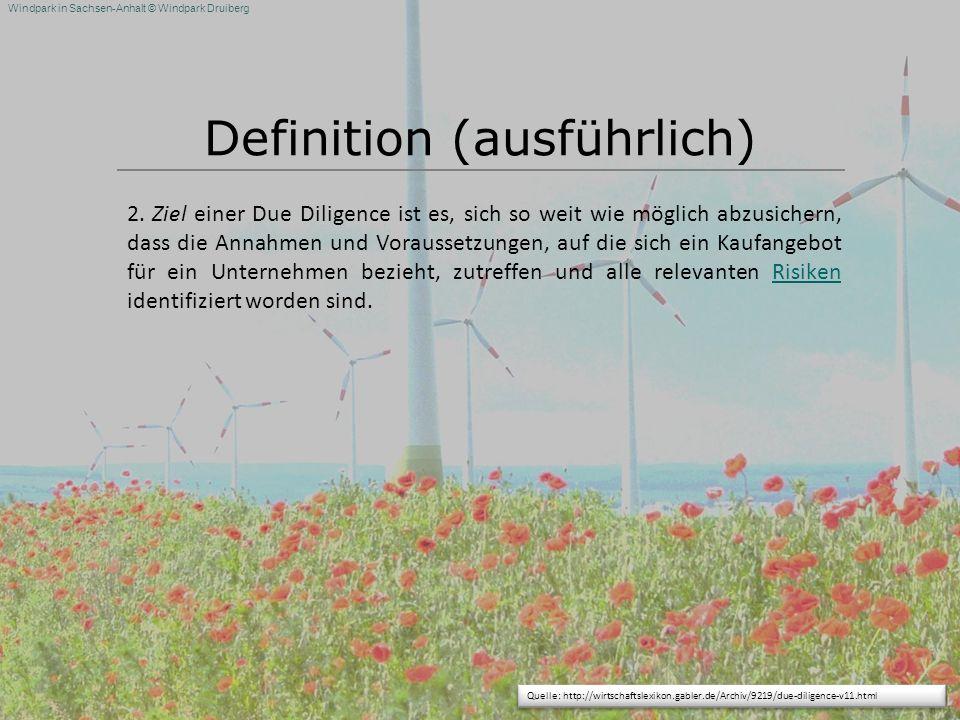 Windpark in Sachsen-Anhalt © Windpark Druiberg Definition (ausführlich) 2. Ziel einer Due Diligence ist es, sich so weit wie möglich abzusichern, dass