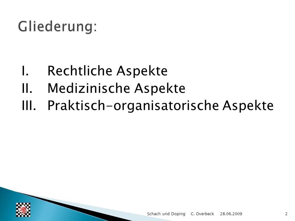 I.Rechtliche Aspekte II.Medizinische Aspekte III.Praktisch-organisatorische Aspekte 2Schach und Doping C. Overbeck 28.06.2009