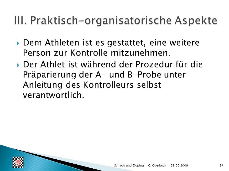 Dem Athleten ist es gestattet, eine weitere Person zur Kontrolle mitzunehmen. Der Athlet ist während der Prozedur für die Präparierung der A- und B-Pr