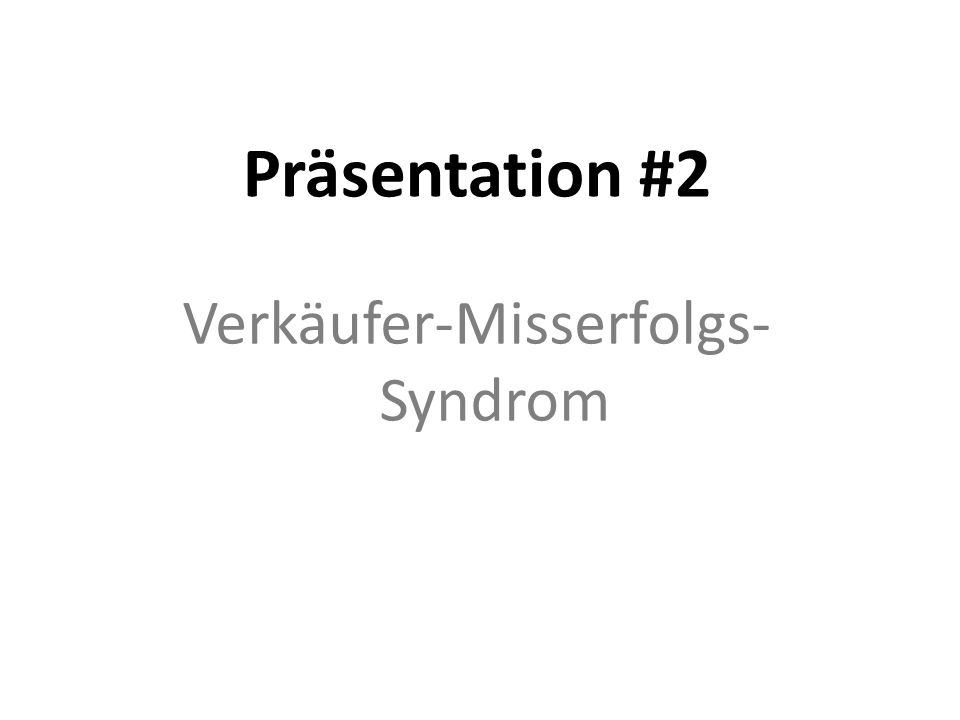 Präsentation #2 Verkäufer-Misserfolgs- Syndrom