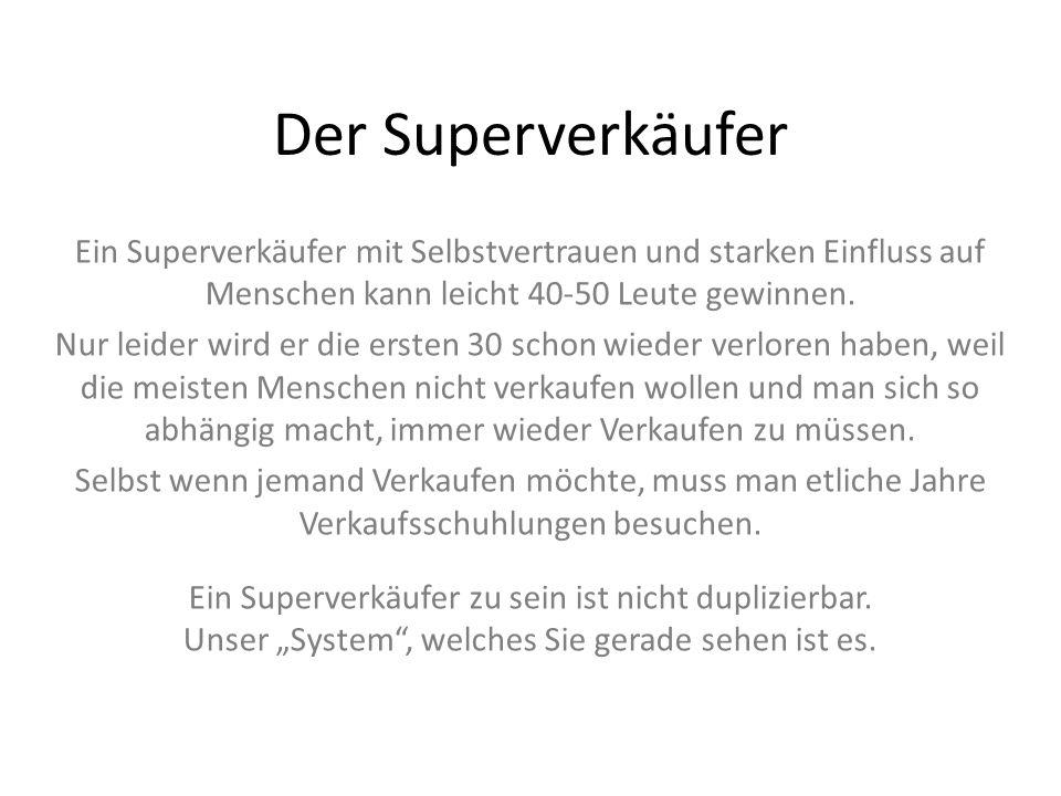 Der Superverkäufer Ein Superverkäufer mit Selbstvertrauen und starken Einfluss auf Menschen kann leicht 40-50 Leute gewinnen. Nur leider wird er die e
