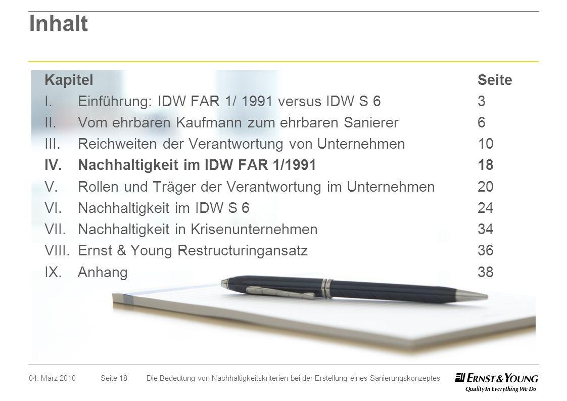 Seite 18 Inhalt 04. März 2010Die Bedeutung von Nachhaltigkeitskriterien bei der Erstellung eines Sanierungskonzeptes I.Einführung: IDW FAR 1/ 1991 ver