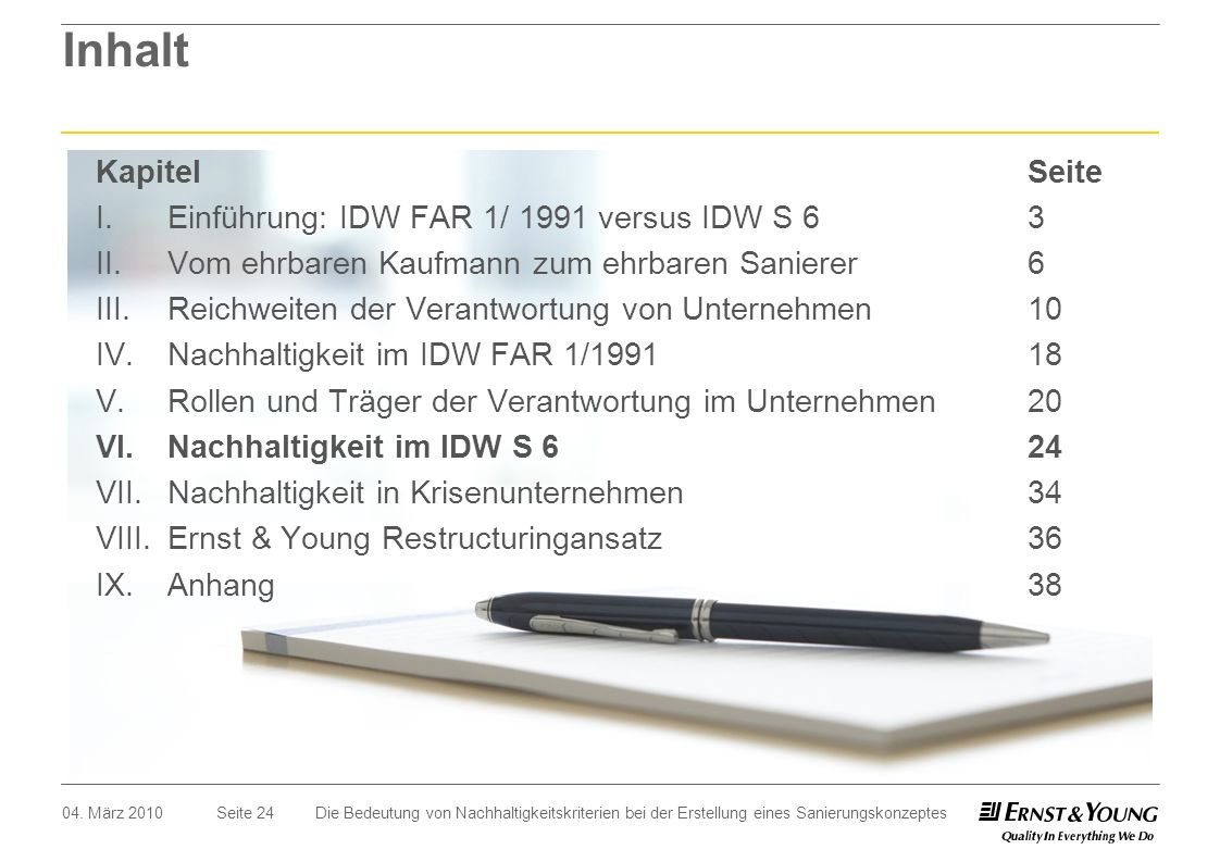 Seite 24 Inhalt 04. März 2010Die Bedeutung von Nachhaltigkeitskriterien bei der Erstellung eines Sanierungskonzeptes I.Einführung: IDW FAR 1/ 1991 ver