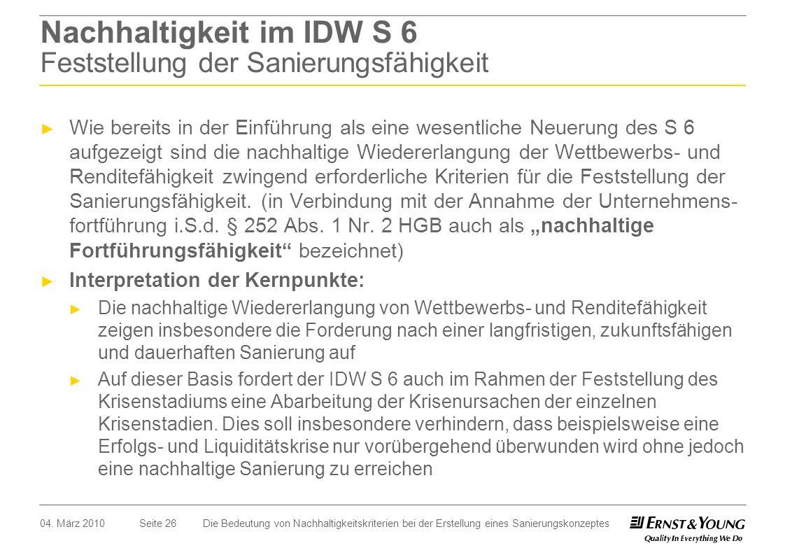 Seite 26 Nachhaltigkeit im IDW S 6 Feststellung der Sanierungsfähigkeit Wie bereits in der Einführung als eine wesentliche Neuerung des S 6 aufgezeigt