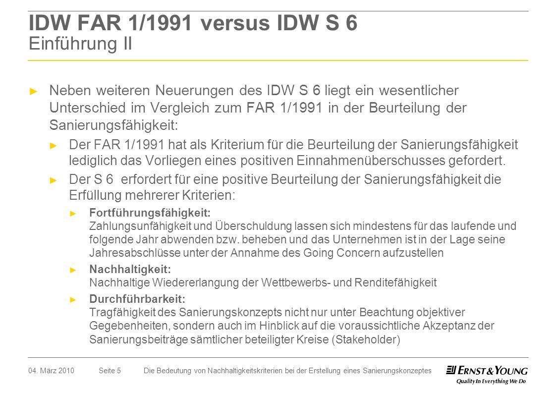 Seite 5 IDW FAR 1/1991 versus IDW S 6 Einführung II Neben weiteren Neuerungen des IDW S 6 liegt ein wesentlicher Unterschied im Vergleich zum FAR 1/19