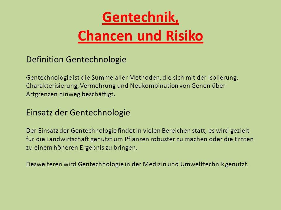 Gentechnik, Chancen und Risiko Definition Gentechnologie Gentechnologie ist die Summe aller Methoden, die sich mit der Isolierung, Charakterisierung,