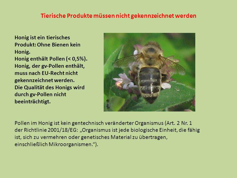 Tierische Produkte müssen nicht gekennzeichnet werden Honig ist ein tierisches Produkt: Ohne Bienen kein Honig. Honig enthält Pollen (< 0,5%). Honig,