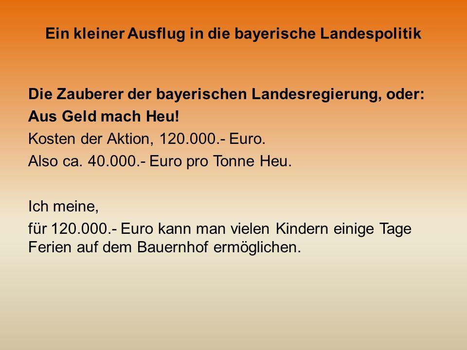 Ein kleiner Ausflug in die bayerische Landespolitik Die Zauberer der bayerischen Landesregierung, oder: Aus Geld mach Heu.
