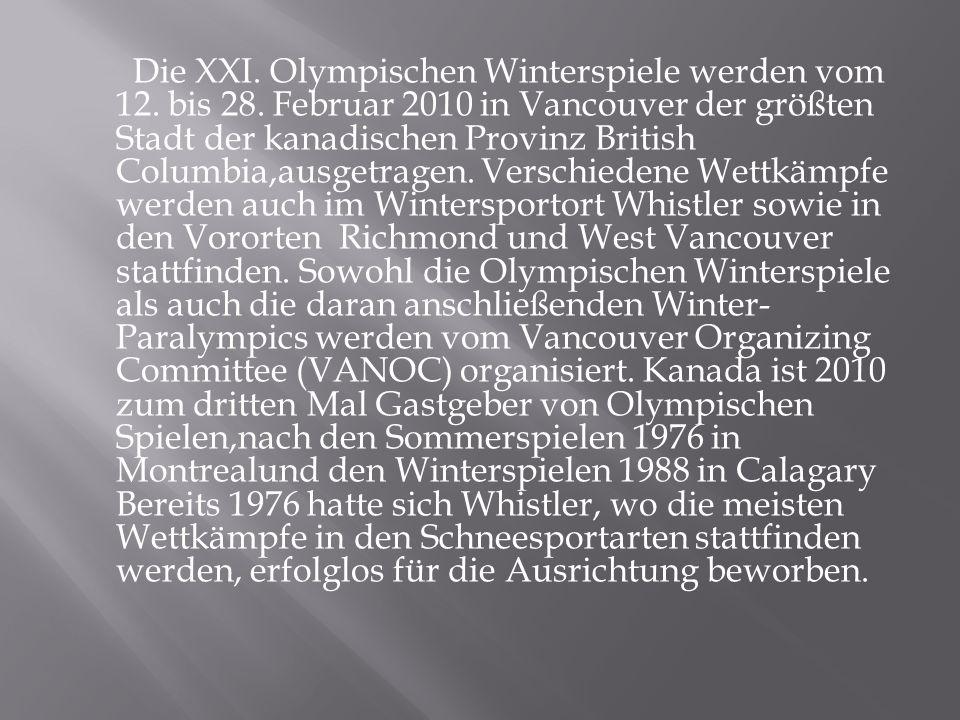 Die XXI. Olympischen Winterspiele werden vom 12. bis 28. Februar 2010 in Vancouver der größten Stadt der kanadischen Provinz British Columbia,ausgetra