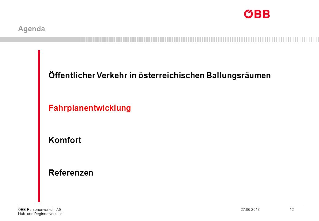 ÖBB-Personenverkehr AG 27.06.2013 12 Nah- und Regionalverkehr Öffentlicher Verkehr in österreichischen Ballungsräumen Fahrplanentwicklung Komfort Refe