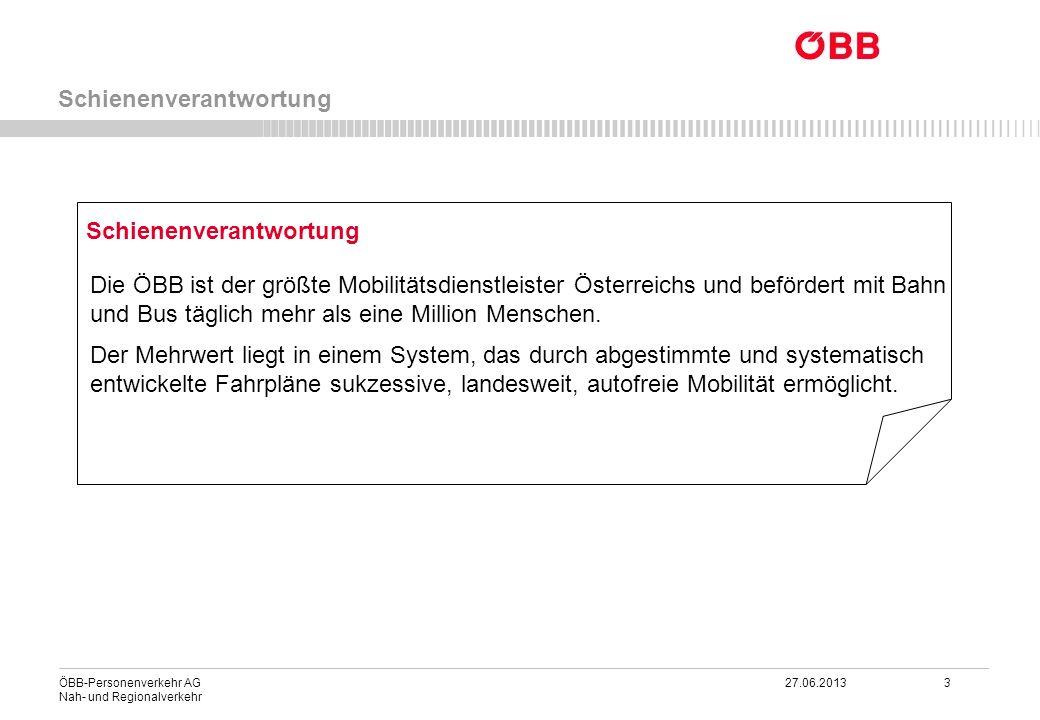ÖBB-Personenverkehr AG 27.06.2013 3 Nah- und Regionalverkehr Schienenverantwortung Die ÖBB ist der größte Mobilitätsdienstleister Österreichs und befö