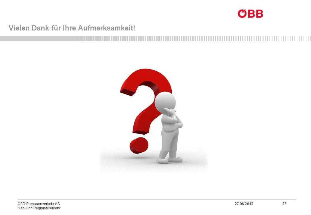 ÖBB-Personenverkehr AG 27.06.2013 37 Nah- und Regionalverkehr Vielen Dank für Ihre Aufmerksamkeit!