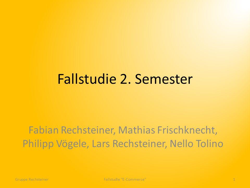 Fallstudie 2. Semester Fabian Rechsteiner, Mathias Frischknecht, Philipp Vögele, Lars Rechsteiner, Nello Tolino Fallstudie