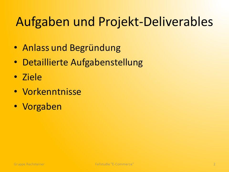 Aufgaben und Projekt-Deliverables Anlass und Begründung Detaillierte Aufgabenstellung Ziele Vorkenntnisse Vorgaben Fallstudie E-Commerce 2Gruppe Rechsteiner