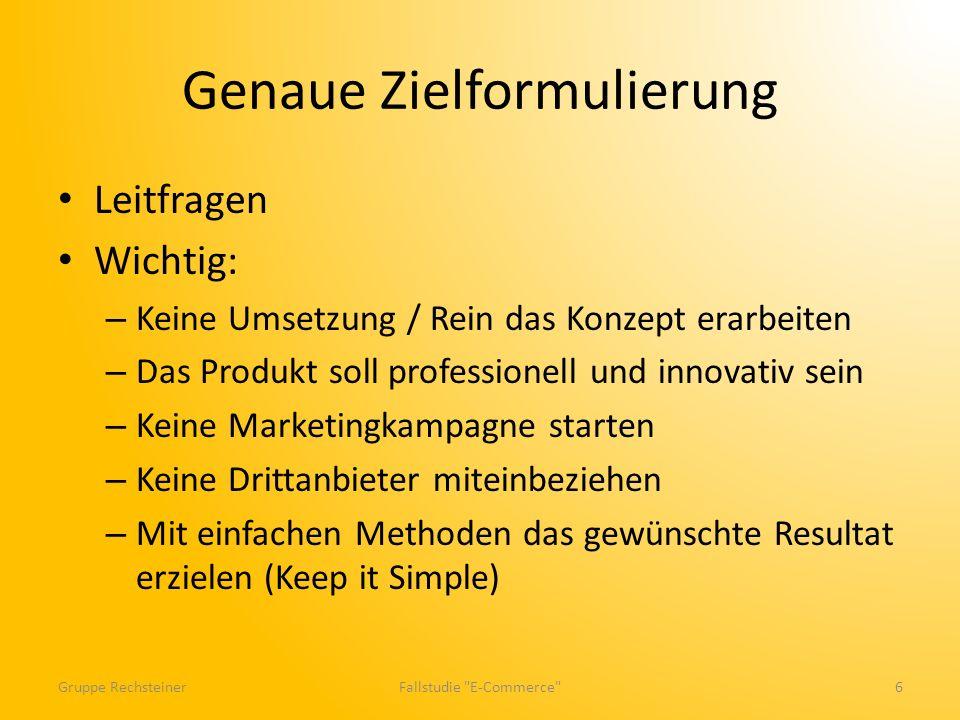 Genaue Zielformulierung Leitfragen Wichtig: – Keine Umsetzung / Rein das Konzept erarbeiten – Das Produkt soll professionell und innovativ sein – Kein