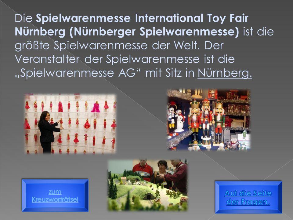 Die Spielwarenmesse International Toy Fair Nürnberg (Nürnberger Spielwarenmesse) ist die größte Spielwarenmesse der Welt.