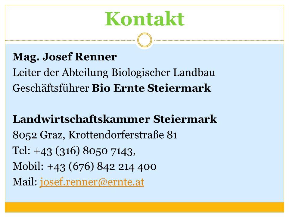 Kontakt Mag. Josef Renner Leiter der Abteilung Biologischer Landbau Geschäftsführer Bio Ernte Steiermark Landwirtschaftskammer Steiermark 8052 Graz, K