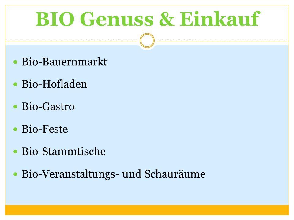 BIO Genuss & Einkauf Bio-Bauernmarkt Bio-Hofladen Bio-Gastro Bio-Feste Bio-Stammtische Bio-Veranstaltungs- und Schauräume