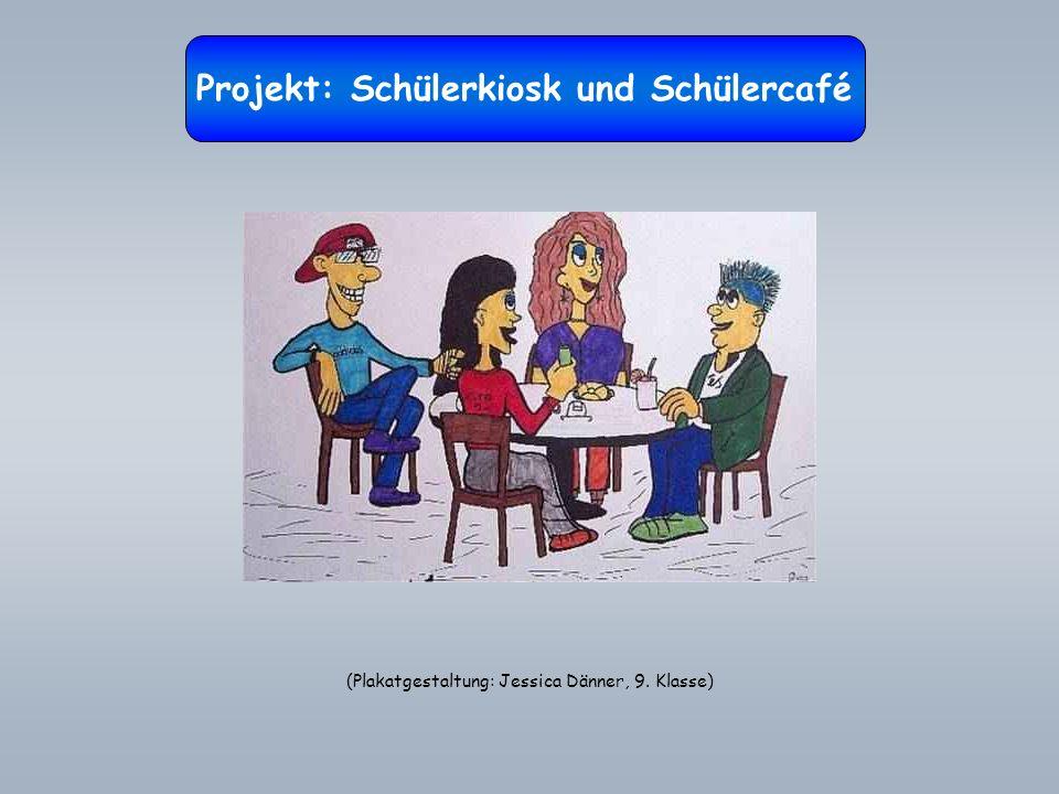 Projekt: Schülerkiosk und Schülercafé (Plakatgestaltung: Jessica Dänner, 9. Klasse)